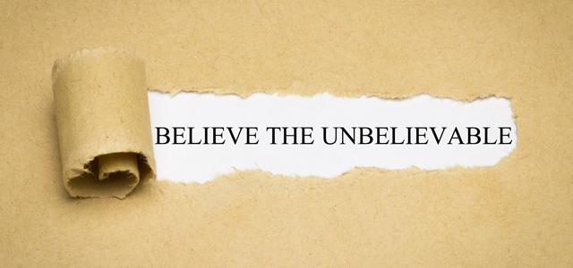 believe the unbelievable